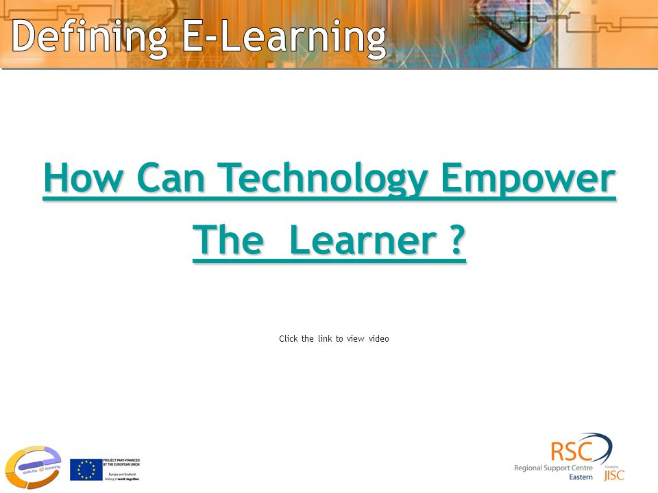 Empowering learning How Can Technology Empower How Can Technology Empower The Learner ? The Learner ? Click the link to view video