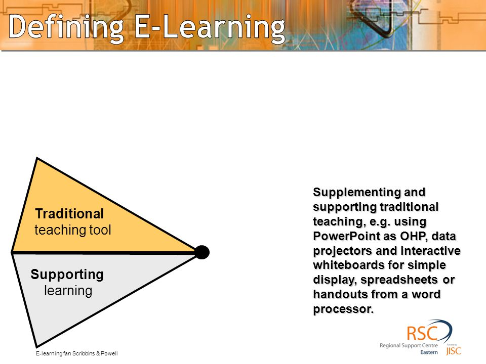 traditional Supplementing and supporting traditional teaching, e.g. using PowerPoint as OHP, data projectors and interactive whiteboards for simple di