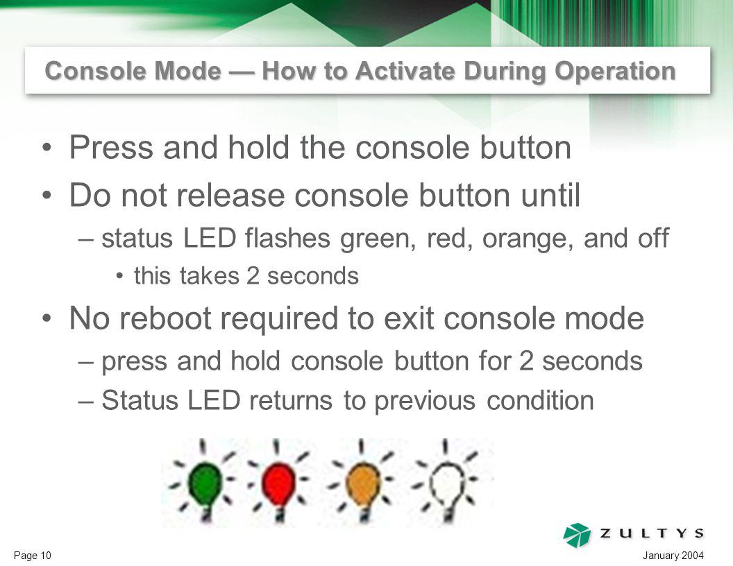 January 2004 Page 10 Console Mode How to Activate During Operation Press and hold the console button Do not release console button until –status LED f