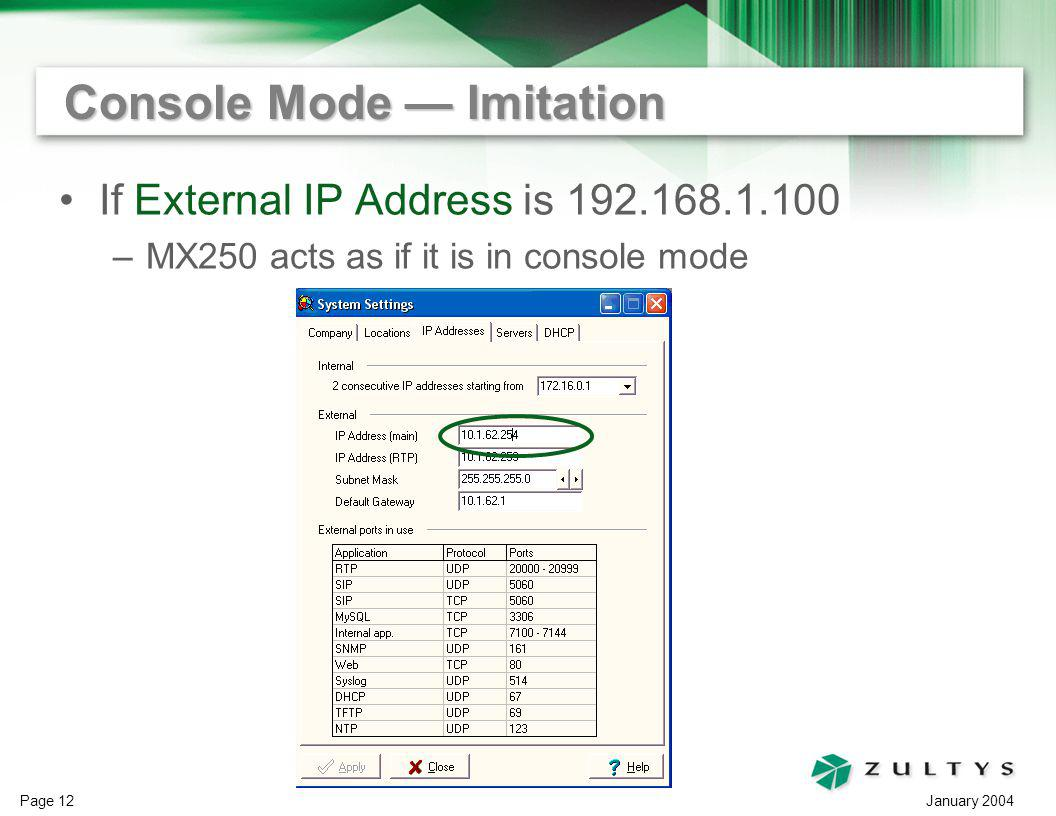 January 2004 Page 12 Console Mode Imitation If External IP Address is 192.168.1.100 –MX250 acts as if it is in console mode