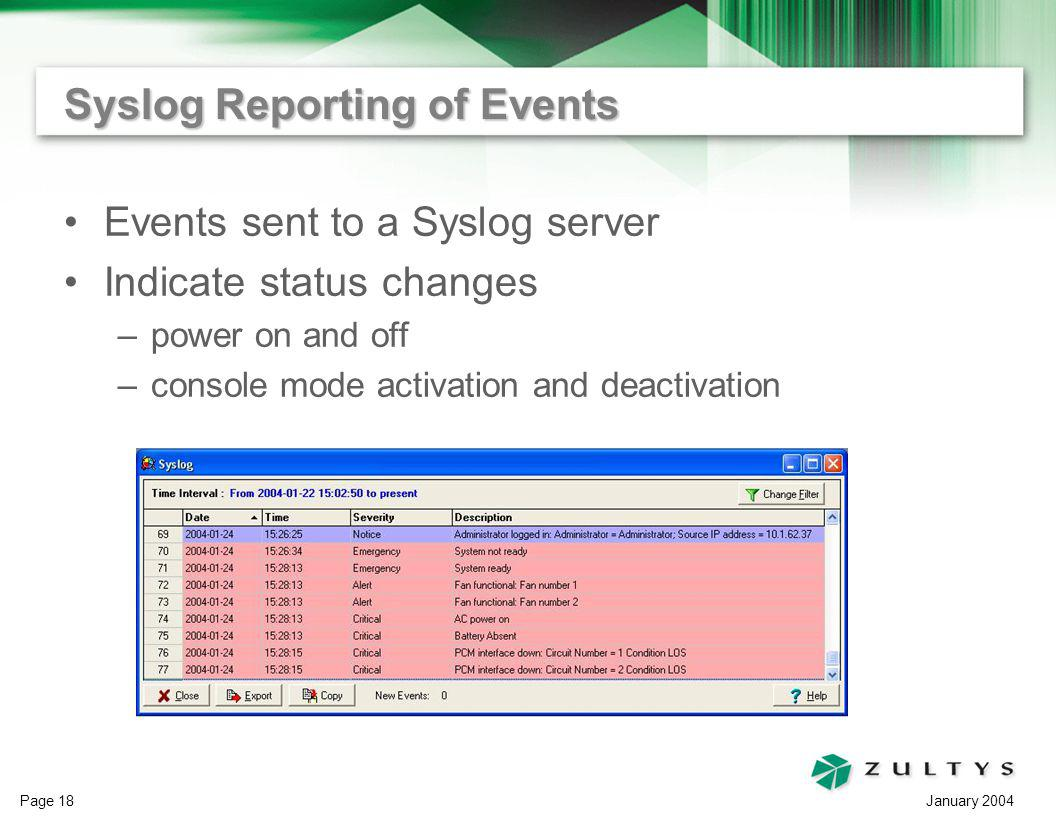 January 2004 Page 18 Syslog Reporting of Events Events sent to a Syslog server Indicate status changes –power on and off –console mode activation and