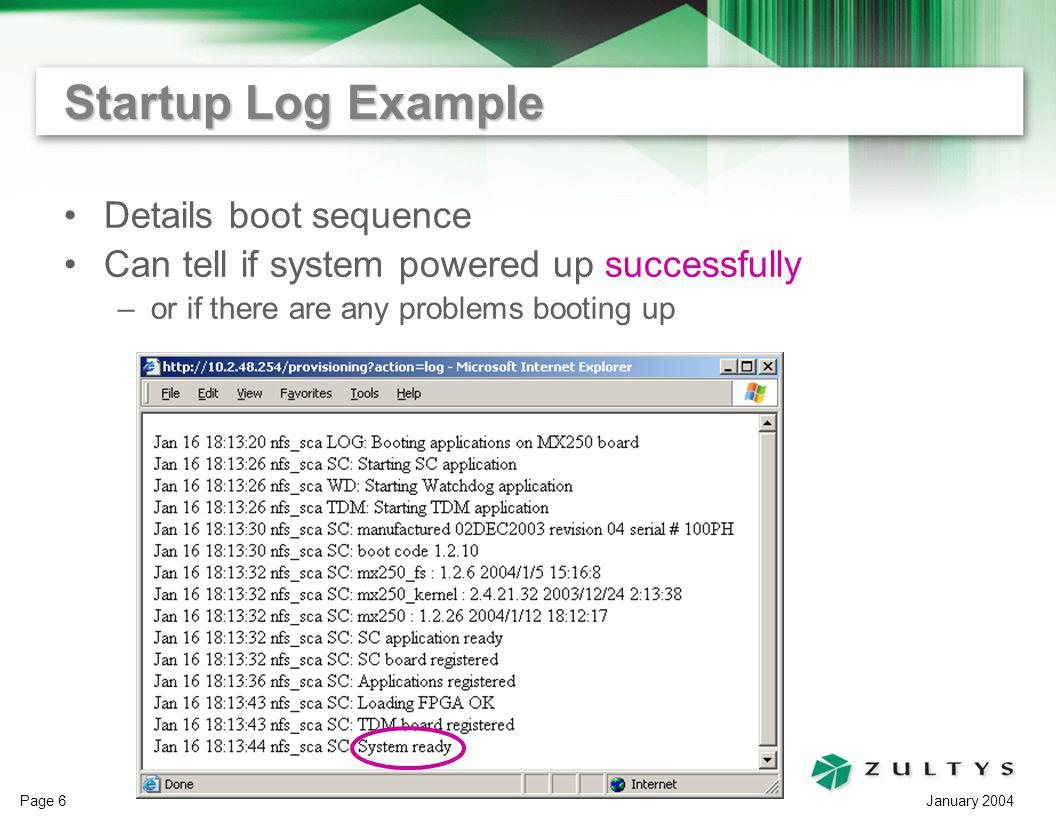 January 2004 Page 6 Startup Log Example Details boot sequence Can tell if system powered up successfully –or if there are any problems booting up