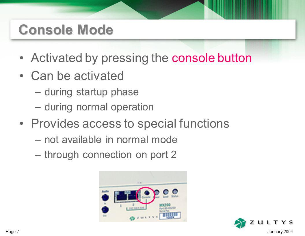 January 2004 Page 7 Console Mode Activated by pressing the console button Can be activated –during startup phase –during normal operation Provides acc