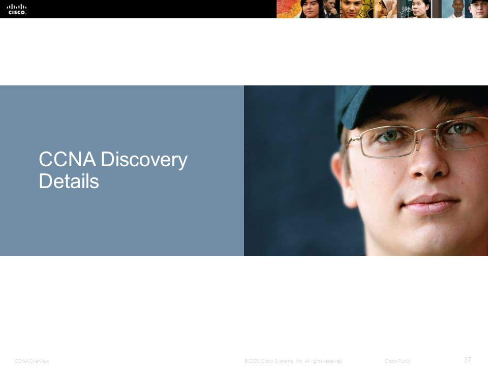 CCNA Overview 37 © 2009 Cisco Systems, Inc.All rights reserved.