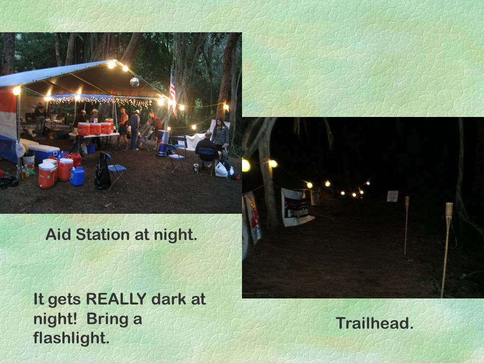 It gets REALLY dark at night! Bring a flashlight. Aid Station at night. Trailhead.