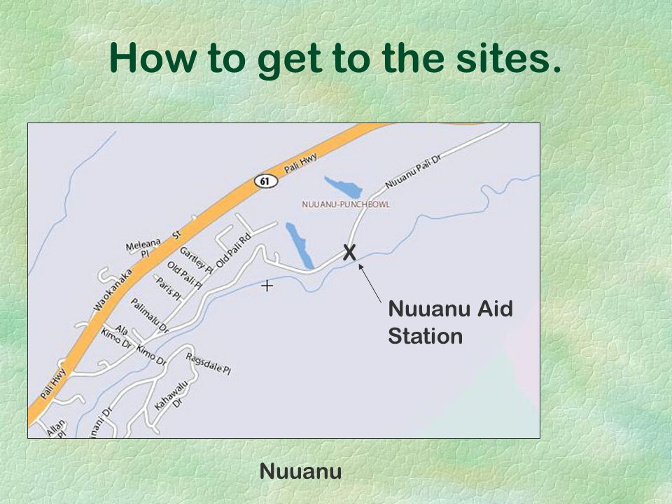 How to get to the sites. Nuuanu X Nuuanu Aid Station