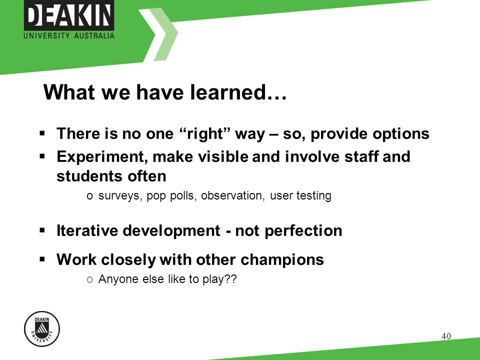 40 What we have learned… There is no one right way – so, provide options Experiment, make visible and involve staff and students often osurveys, pop p