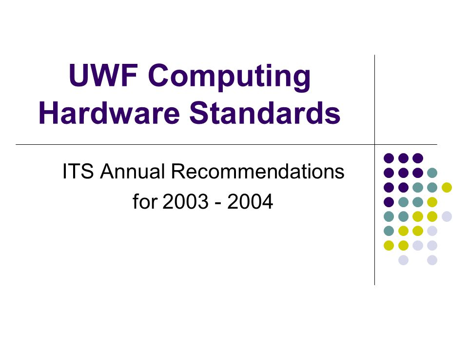 UWF Computing Hardware Standards ITS Annual Recommendations for 2003 - 2004
