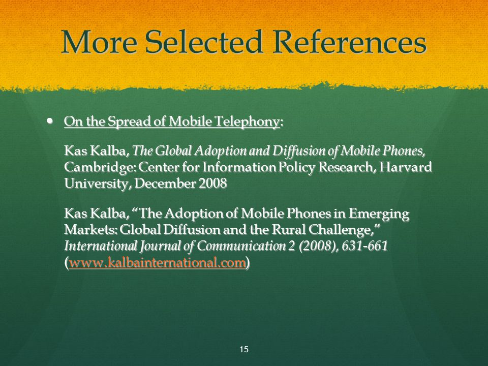 More Selected References On the Spread of Mobile Telephony: On the Spread of Mobile Telephony: Kas Kalba, The Global Adoption and Diffusion of Mobile