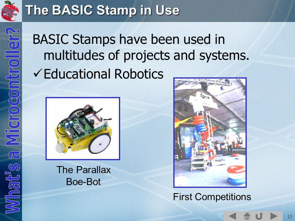 15 The BASIC Stamp in Use BASIC Stamps have been used in multitudes of projects and systems.