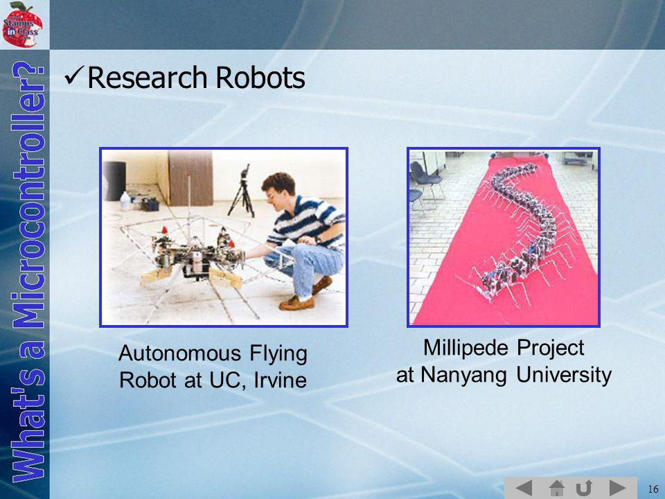16 Research Robots Autonomous Flying Robot at UC, Irvine Millipede Project at Nanyang University