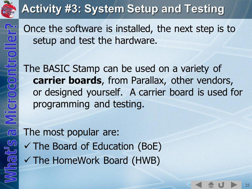 25 Activity #3: System Setup and Testing Once the software is installed, the next step is to setup and test the hardware.