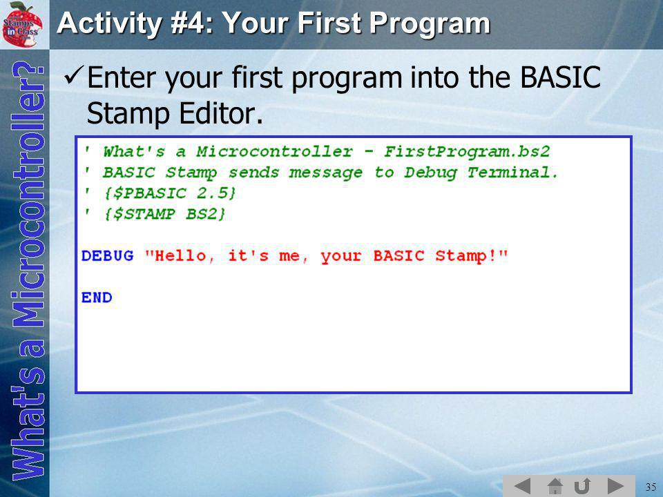 35 Activity #4: Your First Program Enter your first program into the BASIC Stamp Editor.