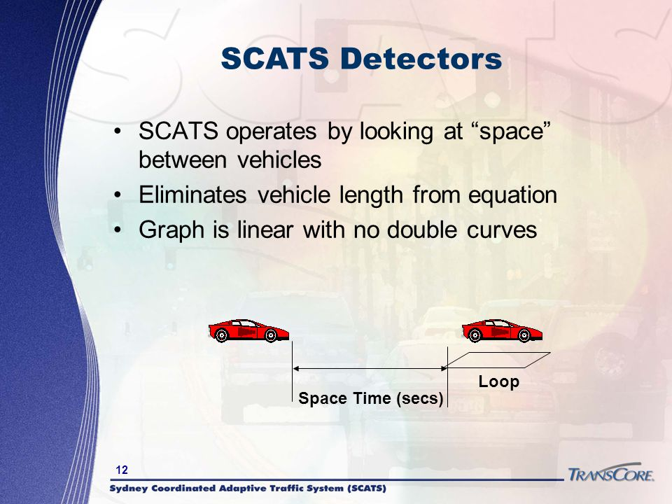 12 SCATS operates by looking at space between vehicles Eliminates vehicle length from equation Graph is linear with no double curves Loop Space Time (