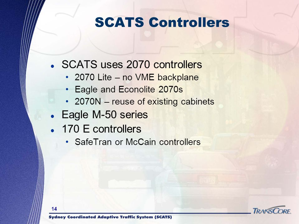 14 SCATS Controllers SCATS uses 2070 controllers 2070 Lite – no VME backplane Eagle and Econolite 2070s 2070N – reuse of existing cabinets Eagle M-50