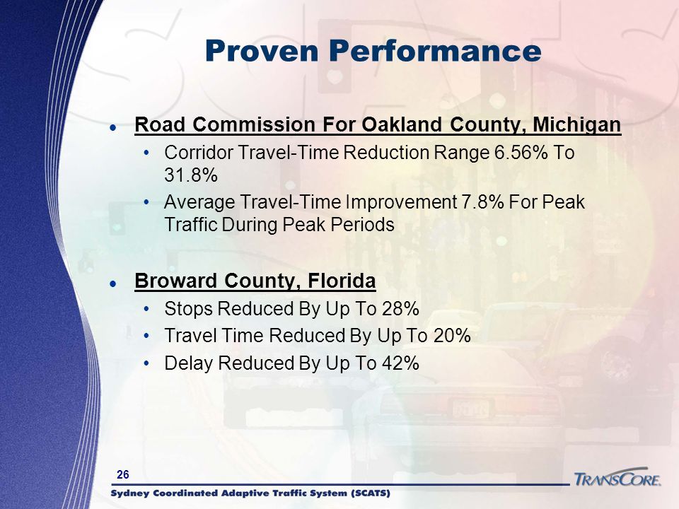 26 Proven Performance Road Commission For Oakland County, Michigan Corridor Travel-Time Reduction Range 6.56% To 31.8% Average Travel-Time Improvement