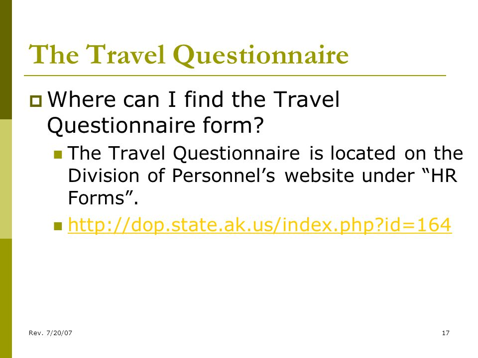 Rev. 7/20/0717 The Travel Questionnaire Where can I find the Travel Questionnaire form.