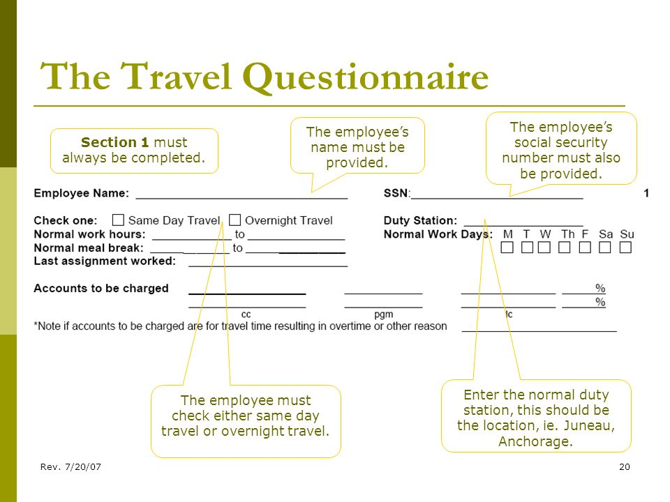 Rev. 7/20/0720 The Travel Questionnaire The employee must check either same day travel or overnight travel. Enter the normal duty station, this should