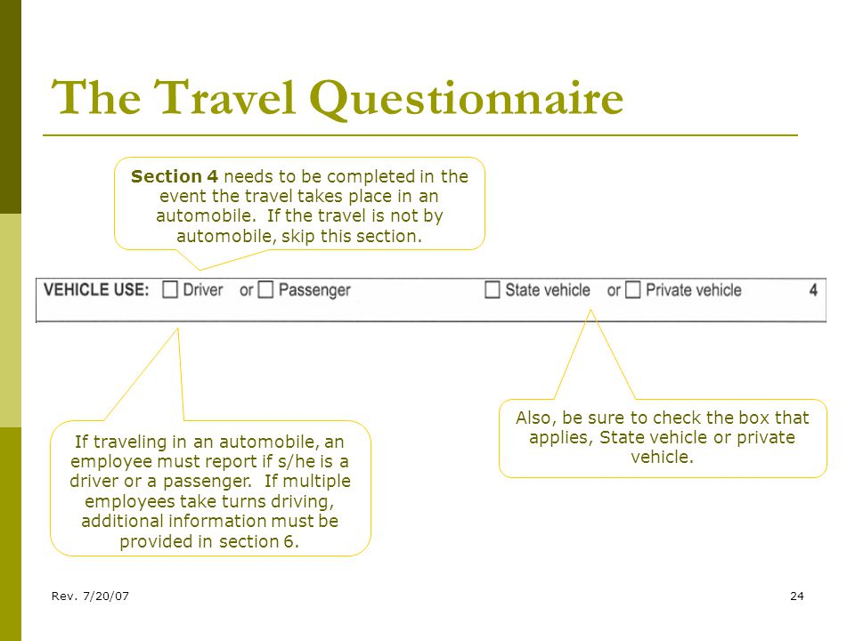 Rev. 7/20/0724 The Travel Questionnaire Section 4 needs to be completed in the event the travel takes place in an automobile. If the travel is not by