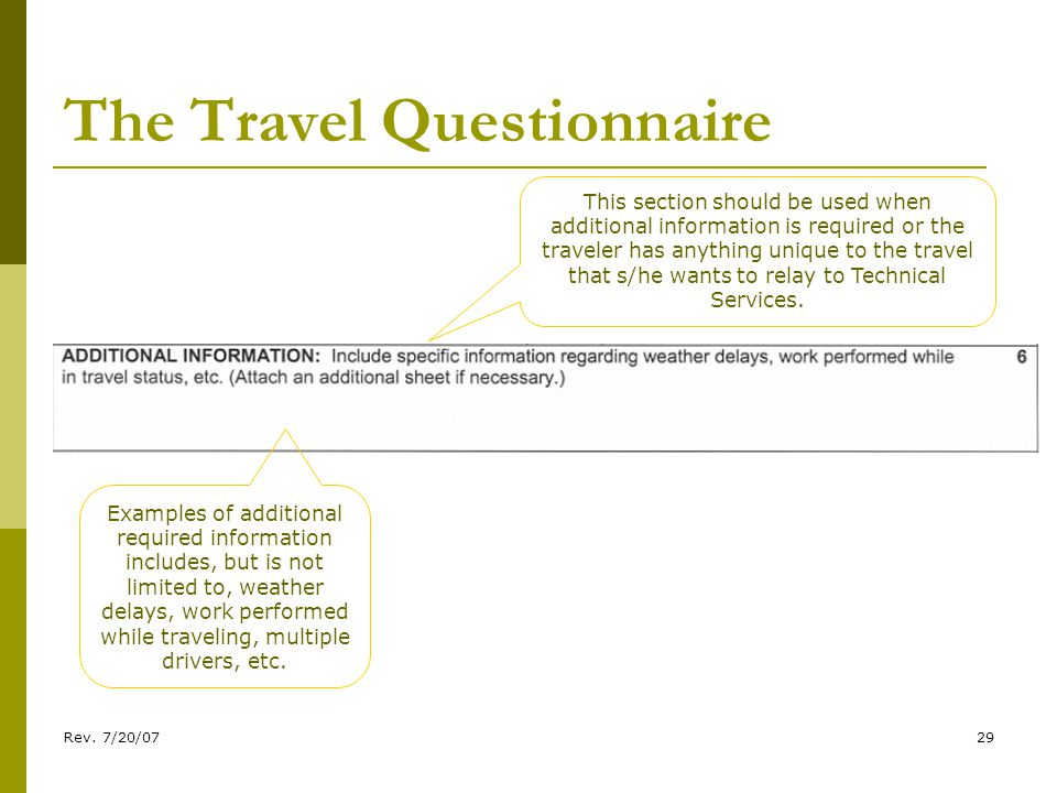Rev. 7/20/0729 The Travel Questionnaire This section should be used when additional information is required or the traveler has anything unique to the