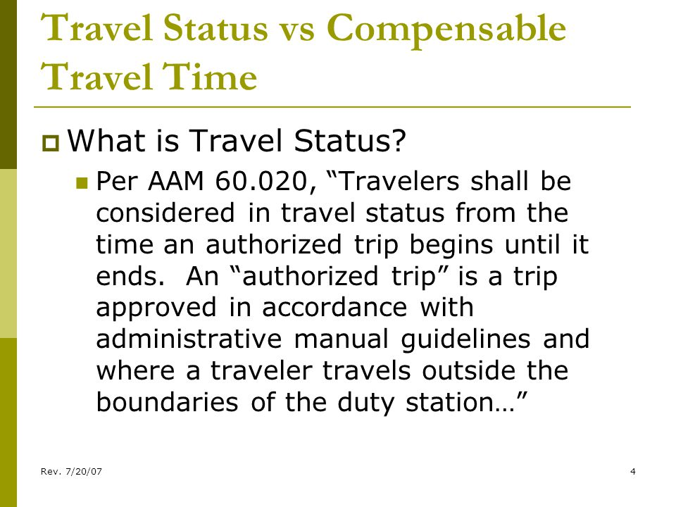 Rev. 7/20/074 Travel Status vs Compensable Travel Time What is Travel Status.
