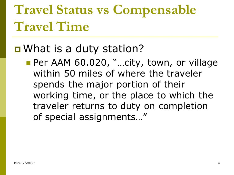 Rev. 7/20/075 Travel Status vs Compensable Travel Time What is a duty station.