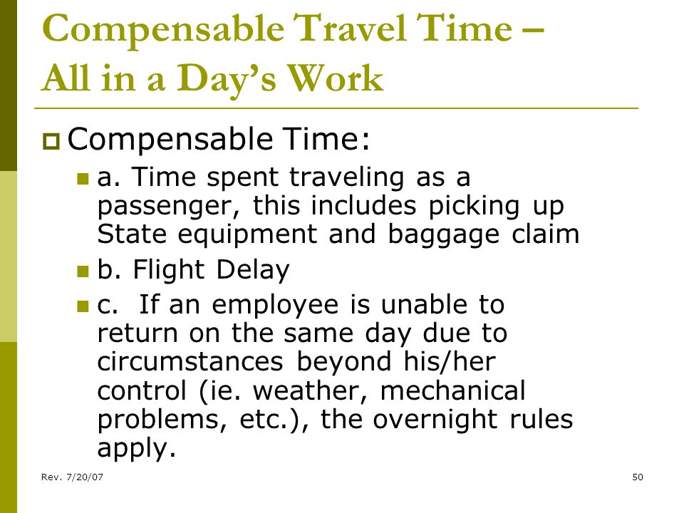 Rev. 7/20/0750 Compensable Travel Time – All in a Days Work Compensable Time: a.