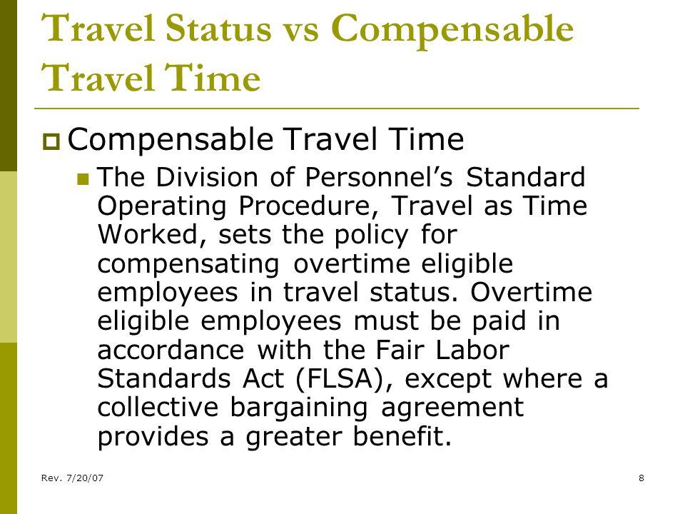 Rev. 7/20/078 Travel Status vs Compensable Travel Time Compensable Travel Time The Division of Personnels Standard Operating Procedure, Travel as Time