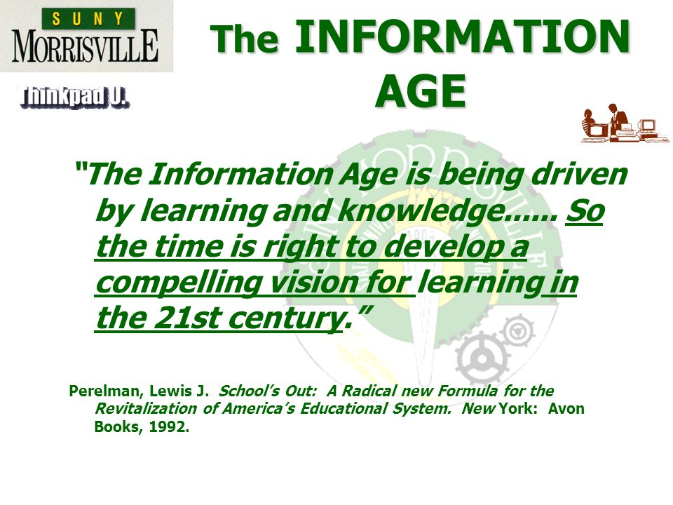 The INFORMATION AGE The Information Age is being driven by learning and knowledge......