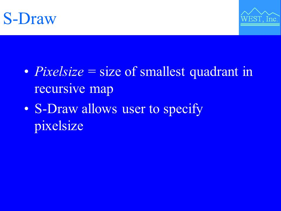 S-Draw Pixelsize = size of smallest quadrant in recursive map S-Draw allows user to specify pixelsize