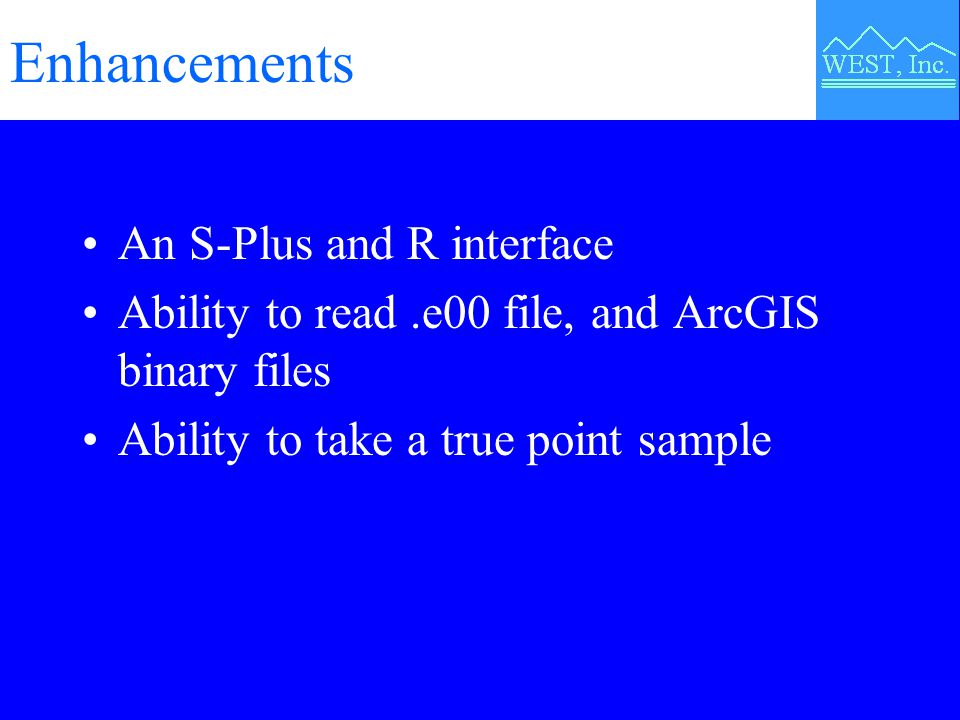 Enhancements An S-Plus and R interface Ability to read.e00 file, and ArcGIS binary files Ability to take a true point sample