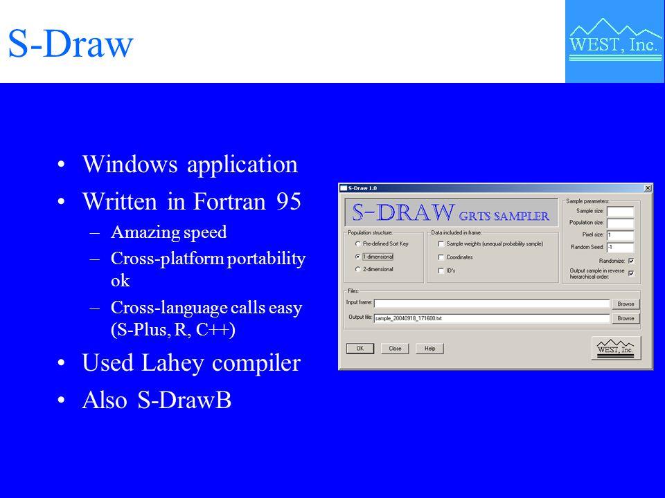 S-Draw Windows application Written in Fortran 95 –Amazing speed –Cross-platform portability ok –Cross-language calls easy (S-Plus, R, C++) Used Lahey compiler Also S-DrawB