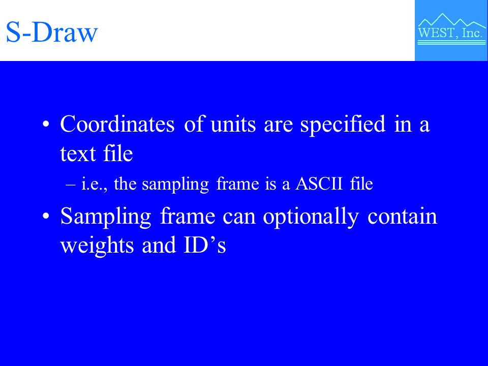 S-Draw Coordinates of units are specified in a text file –i.e., the sampling frame is a ASCII file Sampling frame can optionally contain weights and I