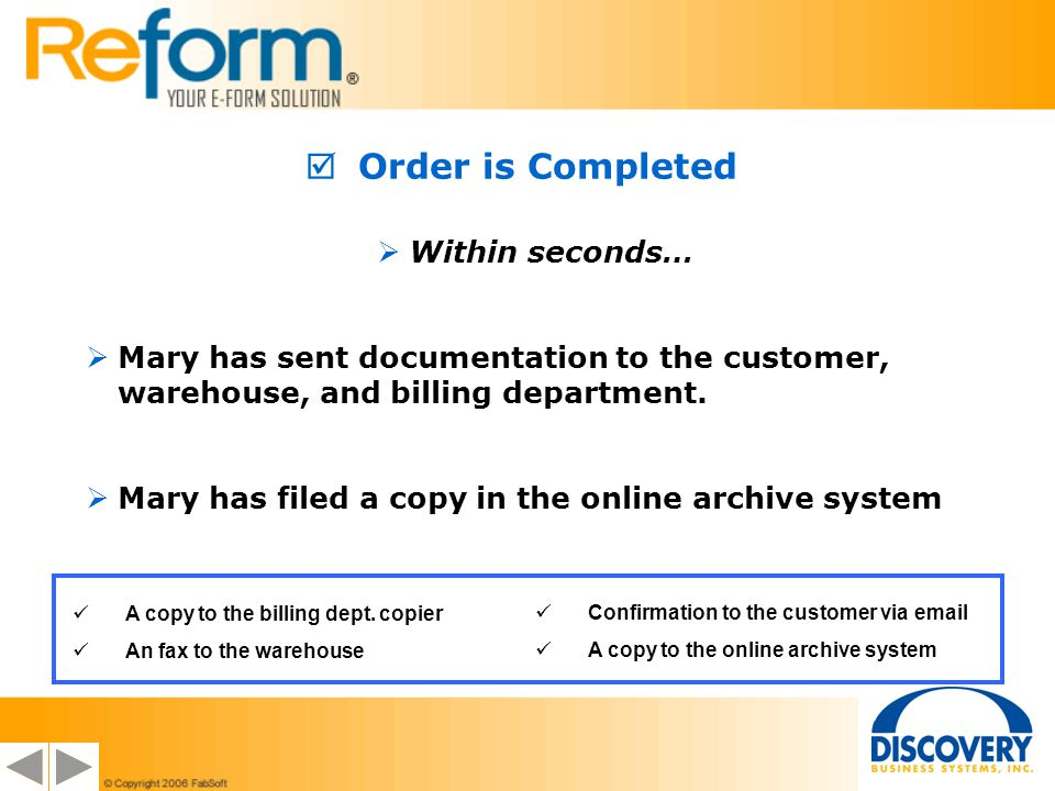 Within seconds… Mary has sent documentation to the customer, warehouse, and billing department.