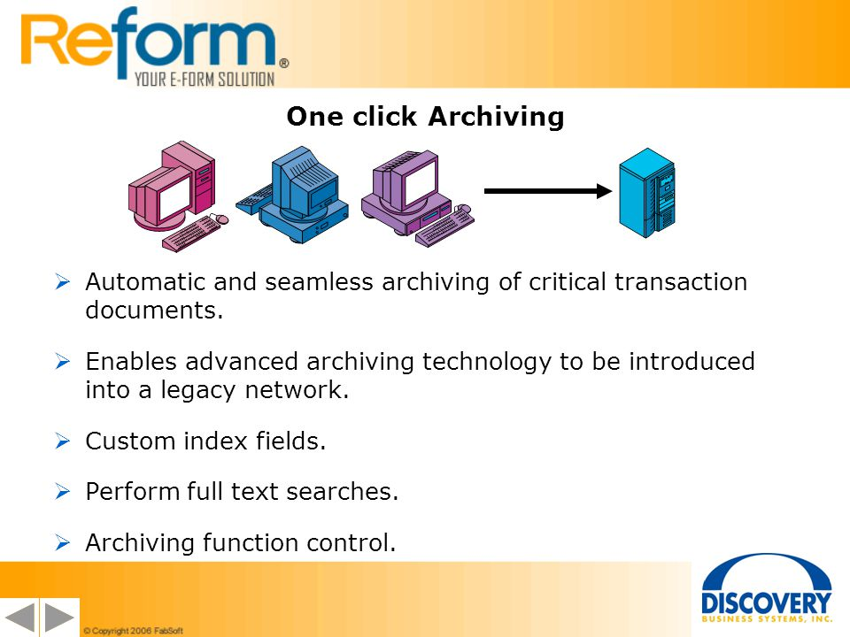 One click Archiving Automatic and seamless archiving of critical transaction documents.