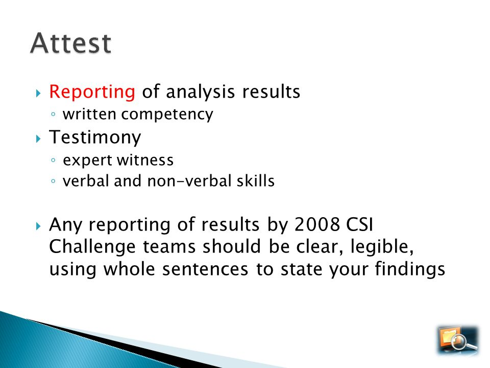Reporting of analysis results written competency Testimony expert witness verbal and non-verbal skills Any reporting of results by 2008 CSI Challenge