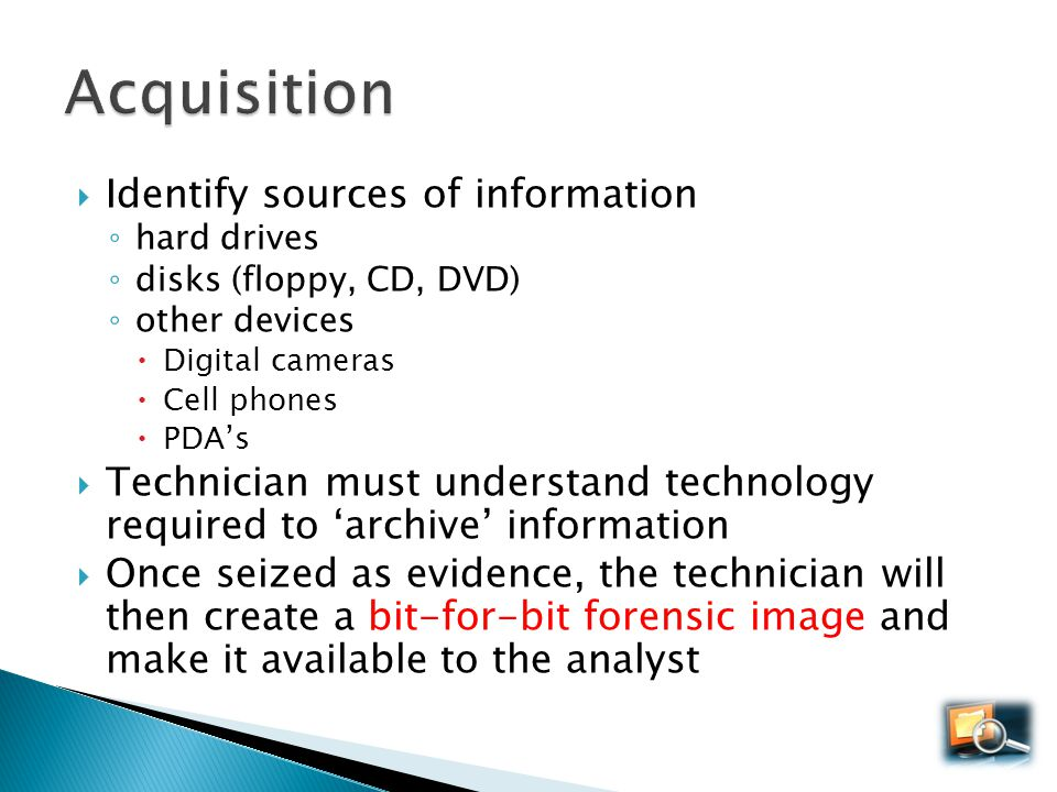 Identify sources of information hard drives disks (floppy, CD, DVD) other devices Digital cameras Cell phones PDAs Technician must understand technolo