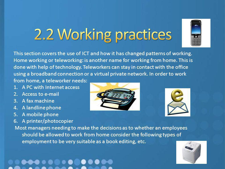 This section covers the use of ICT and how it has changed patterns of working. Home working or teleworking: is another name for working from home. Thi