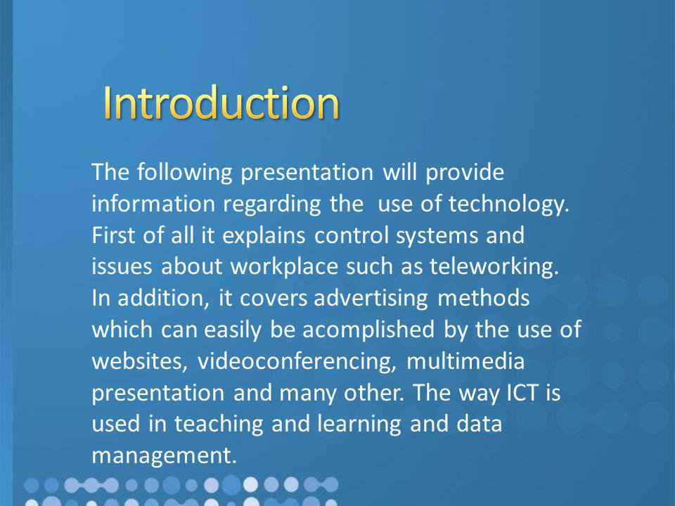 The following presentation will provide information regarding the use of technology. First of all it explains control systems and issues about workpla