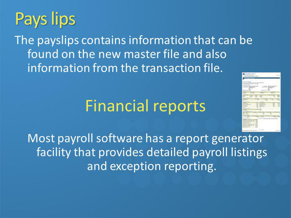 Pays lips The payslips contains information that can be found on the new master file and also information from the transaction file. Financial reports