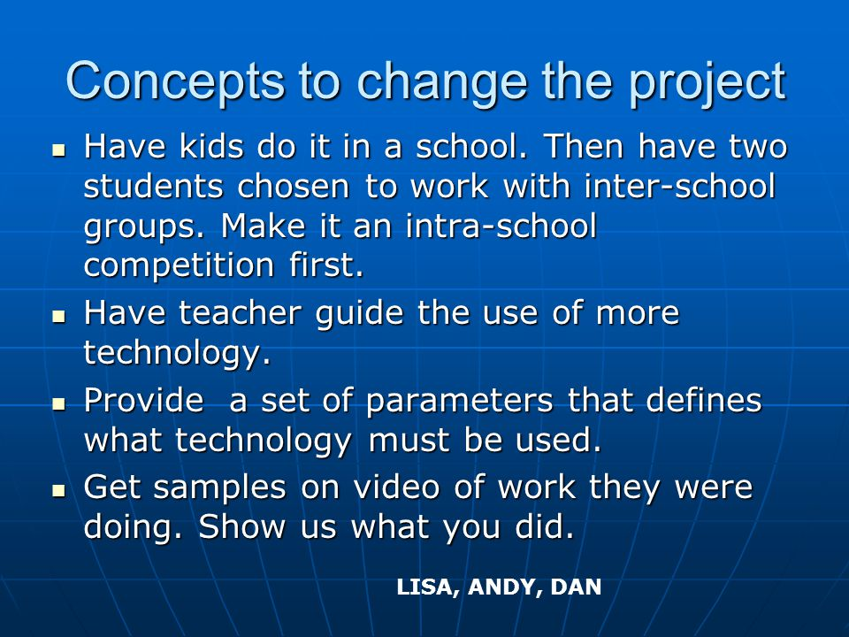 Concepts to change the project Have kids do it in a school.