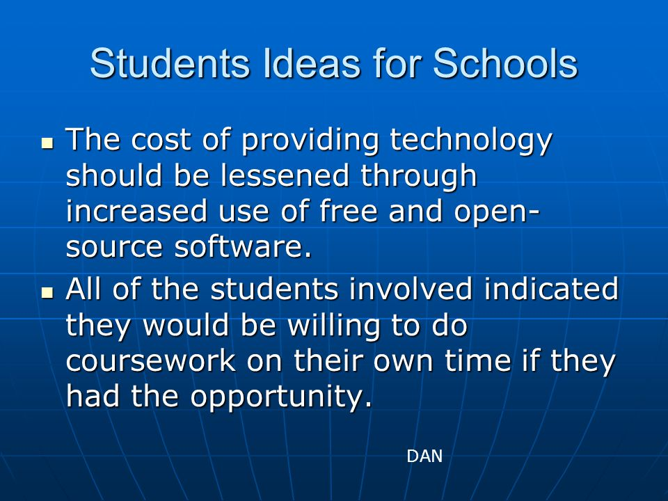 Students Ideas for Schools The cost of providing technology should be lessened through increased use of free and open- source software.