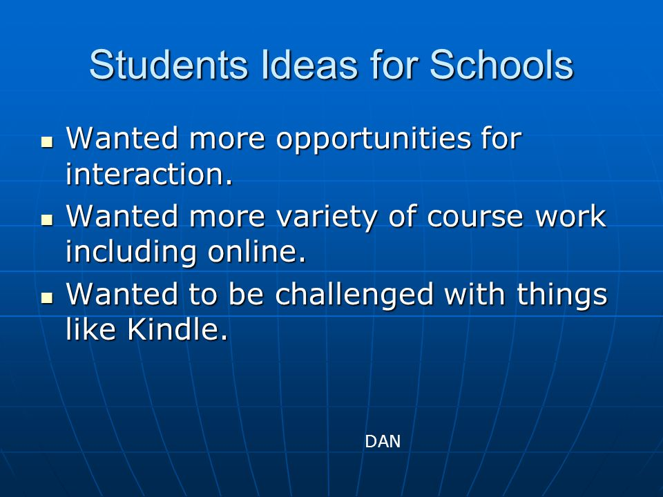 Students Ideas for Schools Wanted more opportunities for interaction.