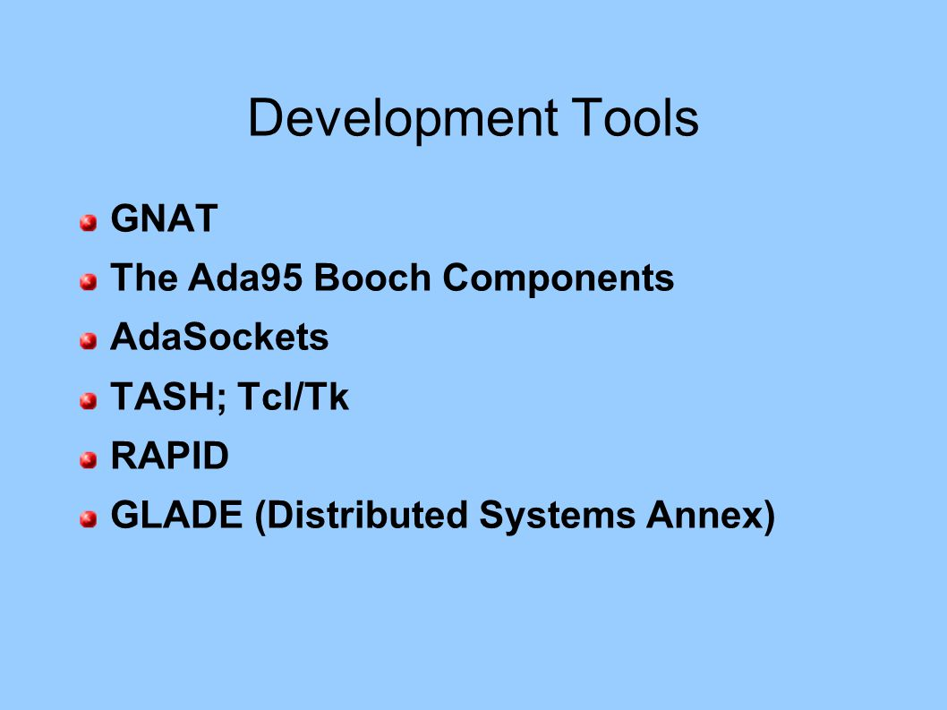 Development Tools GNAT The Ada95 Booch Components AdaSockets TASH; Tcl/Tk RAPID GLADE (Distributed Systems Annex)