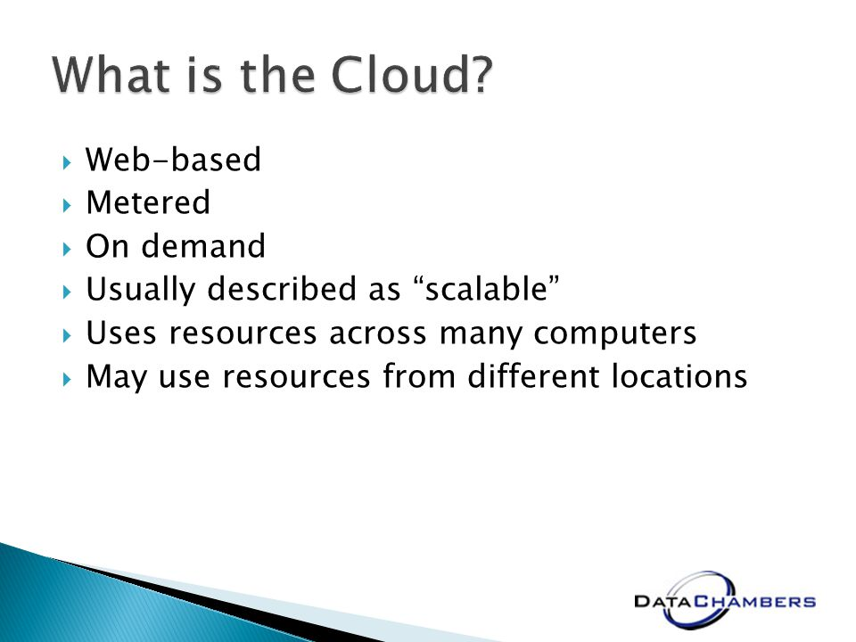 Web-based Metered On demand Usually described as scalable Uses resources across many computers May use resources from different locations