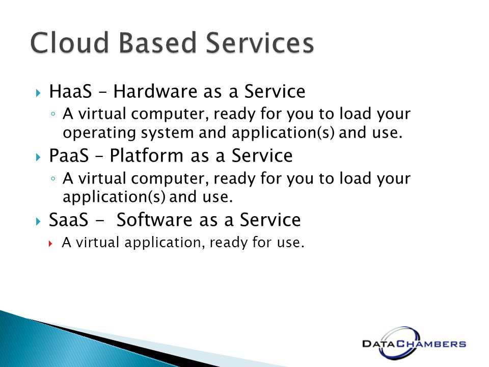 HaaS – Hardware as a Service A virtual computer, ready for you to load your operating system and application(s) and use.