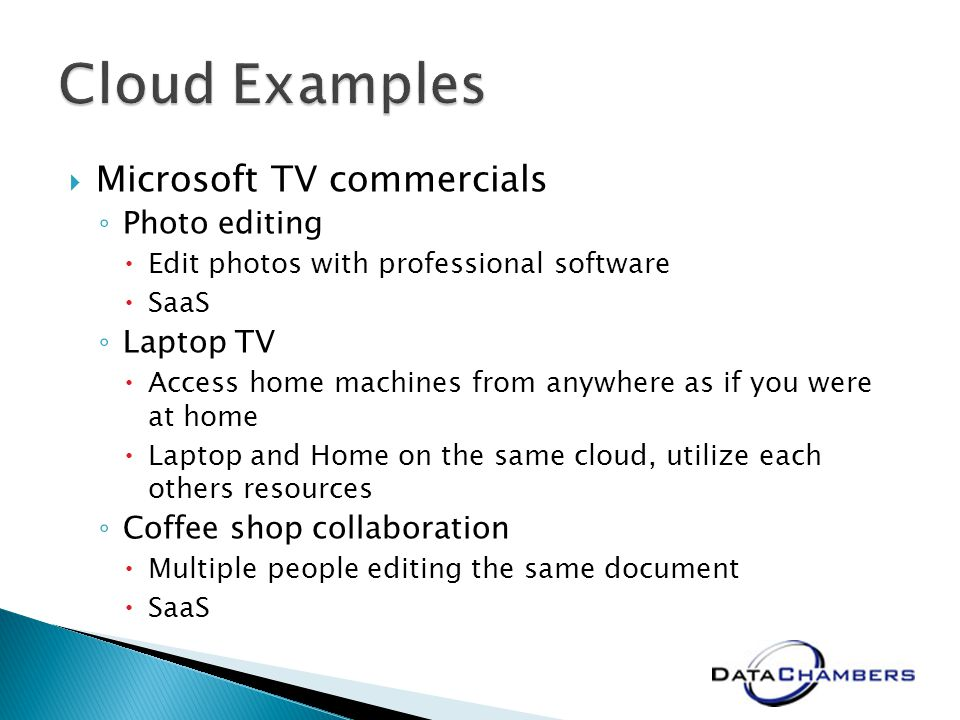 Microsoft TV commercials Photo editing Edit photos with professional software SaaS Laptop TV Access home machines from anywhere as if you were at home Laptop and Home on the same cloud, utilize each others resources Coffee shop collaboration Multiple people editing the same document SaaS