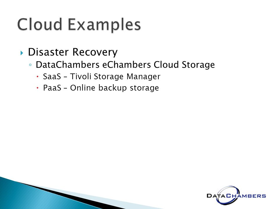 Disaster Recovery DataChambers eChambers Cloud Storage SaaS – Tivoli Storage Manager PaaS – Online backup storage