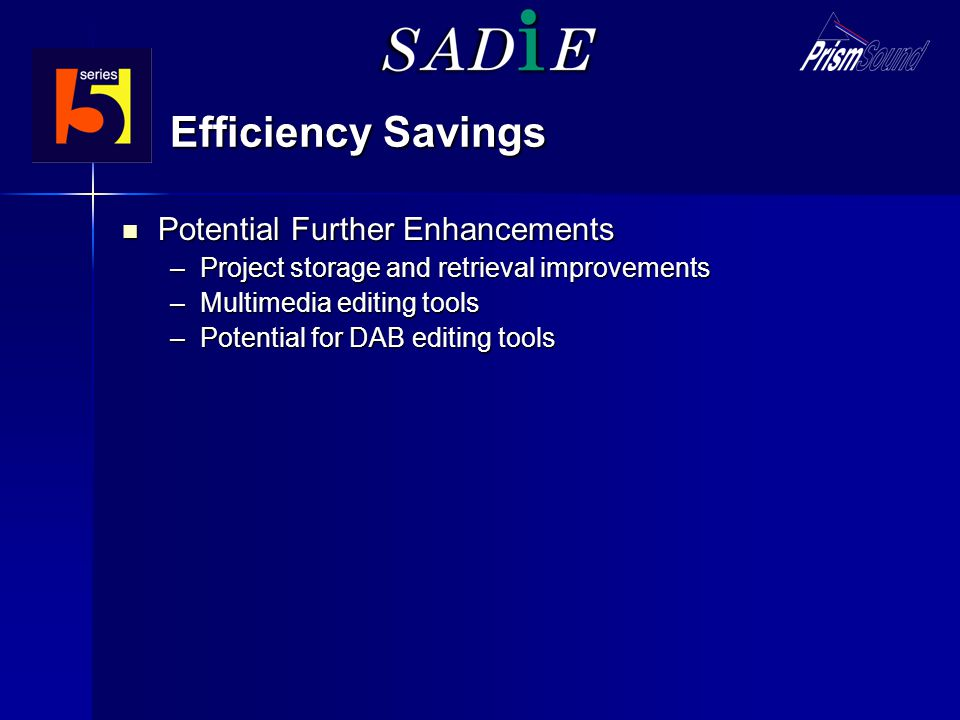 Efficiency Savings Potential Further Enhancements Potential Further Enhancements –Project storage and retrieval improvements –Multimedia editing tools