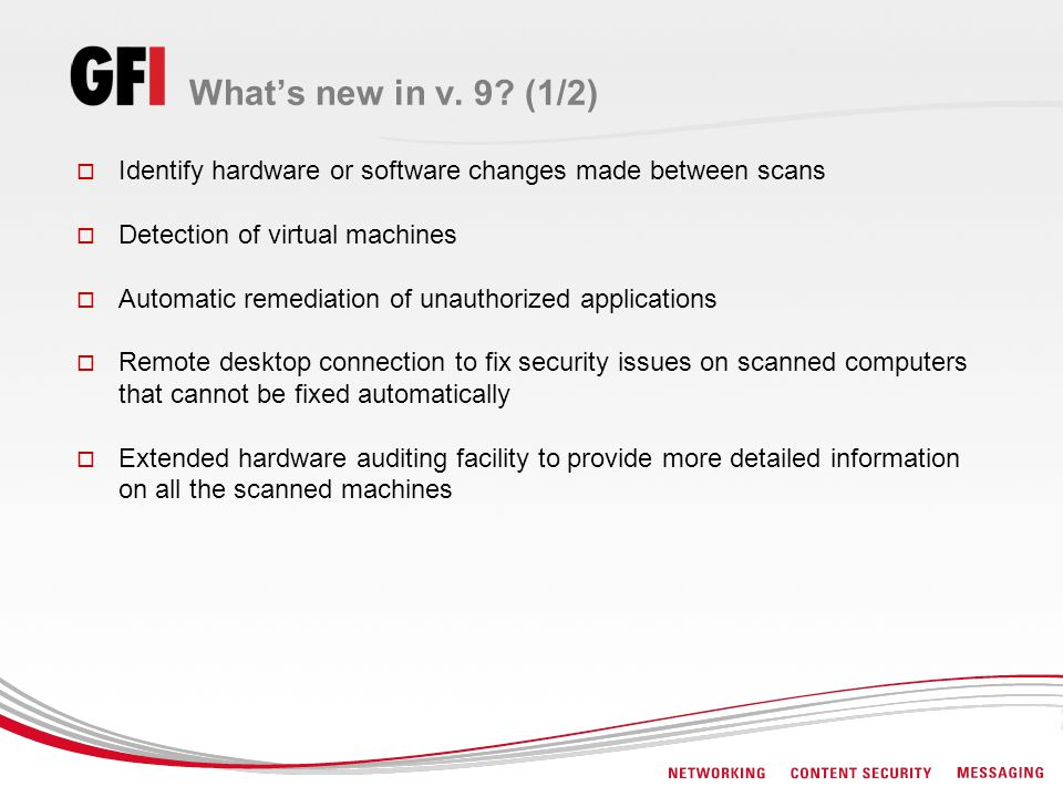 Whats new in v. 9? (1/2) Identify hardware or software changes made between scans Detection of virtual machines Automatic remediation of unauthorized